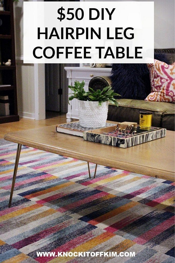How To Make A Modern Hairpin Leg Coffee Table For Under 50 Knock It Off Kim