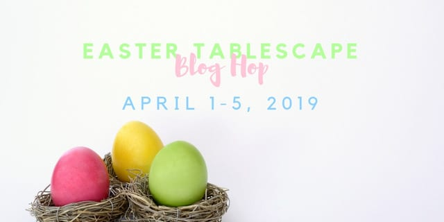 Easter Tablescape Blog Hop 2019